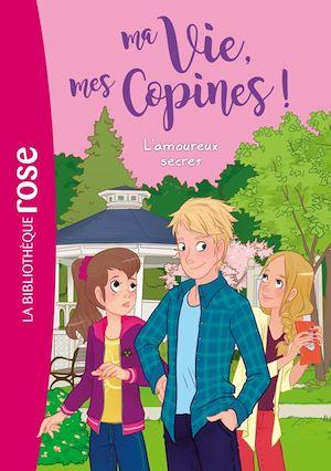 Téléchargez le livre :  Ma vie, mes copines 05 - L'amoureux secret