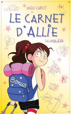 Téléchargez le livre :  Le carnet d'Allie - Le camp d'été avec bonus - Edition illustrée