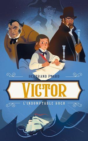 Victor - L'indomptable Hugo | PUARD, Bertrand. Auteur