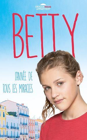 Téléchargez le livre :  Betty, l'année de tous les miracles (Dans l'univers de Demain nous appartient)