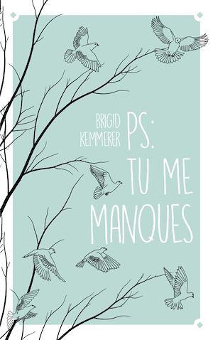 P.-S. : Tu me manques | Kemmerer, Brigid. Auteur