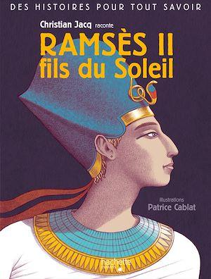 Téléchargez le livre :  Des histoires pour tout savoir - Ramses II, fils du Soleil par Christian Jacq