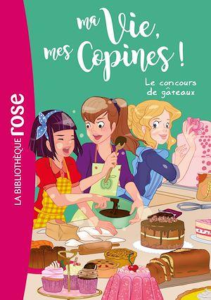 Téléchargez le livre :  Ma vie, mes copines 11 - Le concours de gâteaux