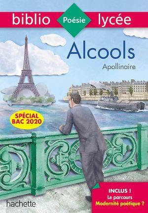 Téléchargez le livre :  Bibliolycée - Alcools, Apollinaire - BAC 2021 Parcours Modernité poétique ? (texte intégral)