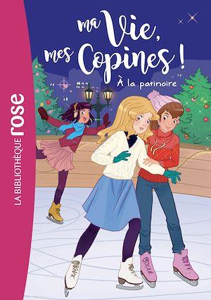 Téléchargez le livre :  Ma vie, mes copines 12 - À la patinoire