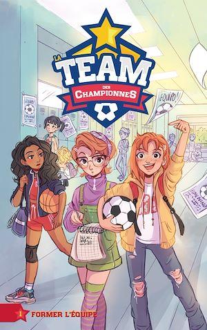 Téléchargez le livre :  La Team des Championnes - Tome 1 - Former l'équipe