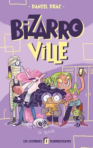Téléchargez le livre :  Bizarroville  - Tome 1 - Les licornes fluorescentes