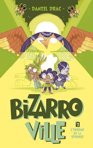 Téléchargez le livre :  Bizarroville  - Tome 2 - L'énigme de la sphinge