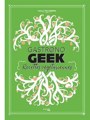 Téléchargez le livre :  Gastronogeek recettes végétariennes