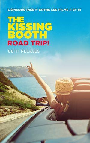 Téléchargez le livre :  The Kissing Booth - Road Trip (L'épisode inédit entre les films II et III)
