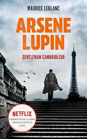 Téléchargez le livre :  ARSENE LUPIN Gentleman Cambrioleur - Le livre qui a inspiré la série originale Netflix LUPIN