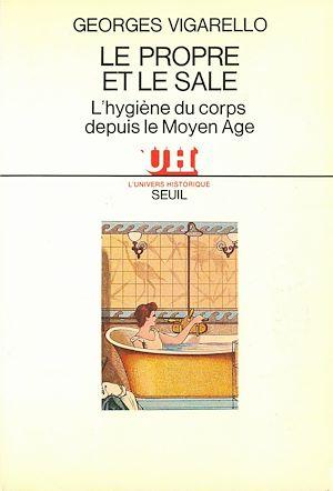 Téléchargez le livre :  Le Propre et le Sale - L'hygiène du corps depuis le Moyen Age