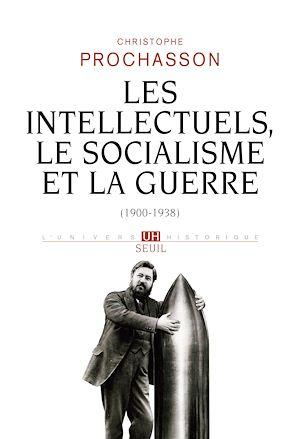 Téléchargez le livre :  Les Intellectuels, le Socialisme et la Guerre (1900-1938)