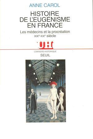 Téléchargez le livre :  Histoire de l'eugénisme en France - Les médecins et la procréation (XIXe-XXe siècle)
