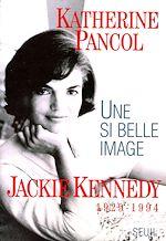 Télécharger le livre :  Une si belle image. Jackie Kennedy (1929-1994)