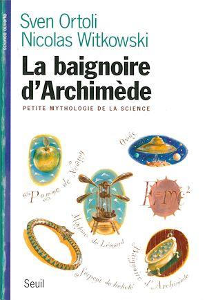 Téléchargez le livre :  La Baignoire d'Archimède. Petite mythologie de la science