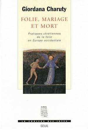 Téléchargez le livre :  Folie, Mariage et Mort - Pratiques chrétiennes de la folie en Europe occidentale