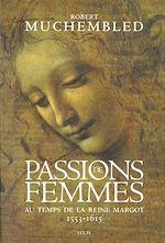 Télécharger cet ebook : Passions de femmes au temps de la reine Margot (1553-1615)