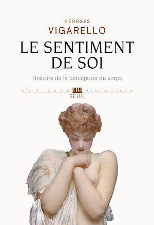 Téléchargez le livre :  Le Sentiment de soi - Histoire de la perception du corps (XVIe-XXe siècle)