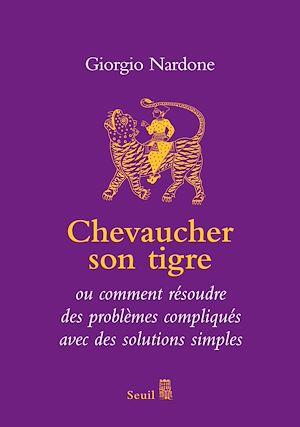 Téléchargez le livre :  Chevaucher son tigre - ou comment résoudre des problèmes compliqués avec des solutions simples
