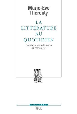 Téléchargez le livre :  La Littérature au quotidien. Poétiques journalistiques au XIXe siècle
