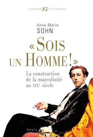 Téléchargez le livre :  Sois un homme! - La construction de la masculinité au XIXe siècle