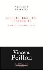 Télécharger le livre :  Liberté, égalité, fraternité - Sur le républicanisme français