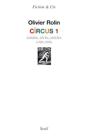 Téléchargez le livre :  Circus 1. Romans, récits, articles (1980-1998)