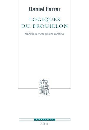 Téléchargez le livre :  Logiques du brouillon - Modèles pour une critique génétique