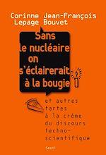 Télécharger le livre :  Sans le nucléaire on s'éclairerait à la bougie. Et autres tartes à la crème du discours technoscient