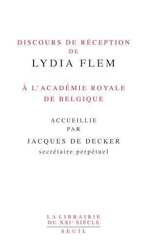 Téléchargez le livre :  Discours de réception de Lydia Flem à l'Académie royale de Belgique accueillie par Jacques De Decker