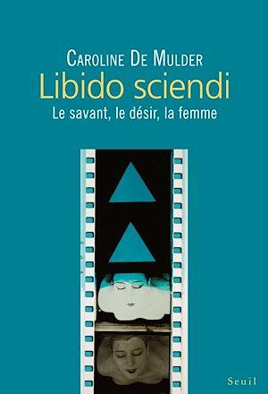 Téléchargez le livre :  Libido sciendi - Le savant, le désir, la femme