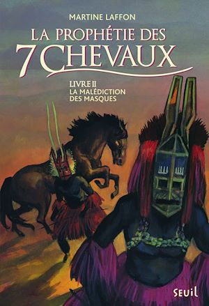 Téléchargez le livre :  La Malédiction des masques. Prophétie des 7 chevaux - tome 2