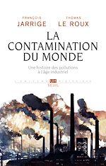 Télécharger le livre :  La Contamination du monde. Une histoire des pollutions à l'âge industriel