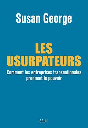 Téléchargez le livre :  Les Usurpateurs. Comment les entreprises transnationales prennent le pouvoir