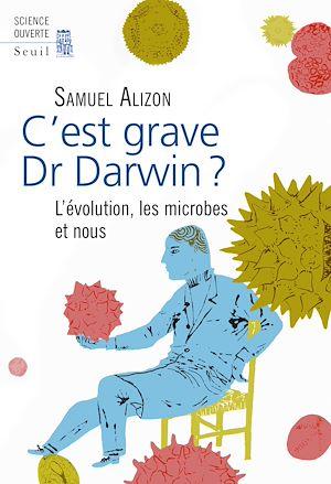 Téléchargez le livre :  C'est grave, Dr Darwin ?. L'évolution, les microbes et nous