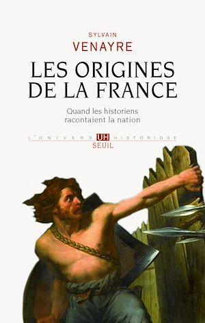 Téléchargez le livre :  Les origines de la France - Quand les historiens racontaient la nation