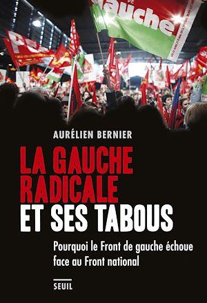 Téléchargez le livre :  La Gauche radicale et ses tabous. Pourquoi le Front de gauche échoue face au Front national