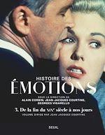 Télécharger le livre :  Histoire des émotions, vol. 3. De la fin du XIXe siècle à nos jours