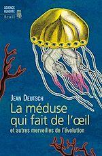 Télécharger le livre :  La méduse qui fait de l'oeil et autres merveilles de l'évolution