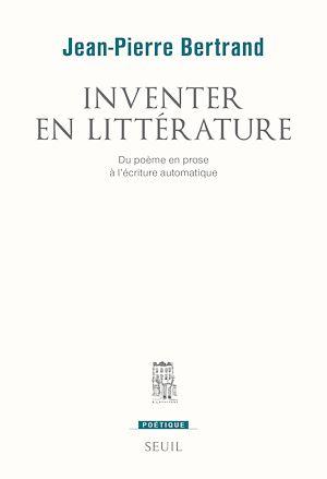 Téléchargez le livre :  Inventer en littérature. Du poème en prose à l'écriture automatique