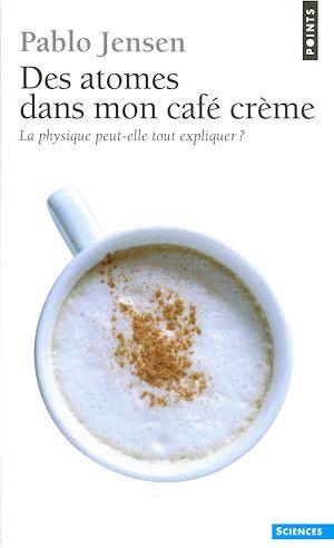 Téléchargez le livre :  Des atomes dans mon café crème. La physique peut-elle tout expliquer ?