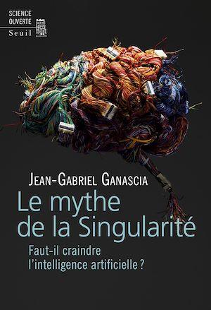 Téléchargez le livre :  Le Mythe de la Singularité. Faut-il craindre l'intelligence artificielle ?
