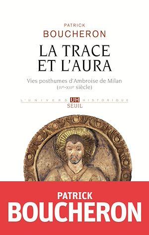 Téléchargez le livre :  La Trace et l'aura - Vies posthumes d'Ambroise de Milan (IVe-XVIe siècle)