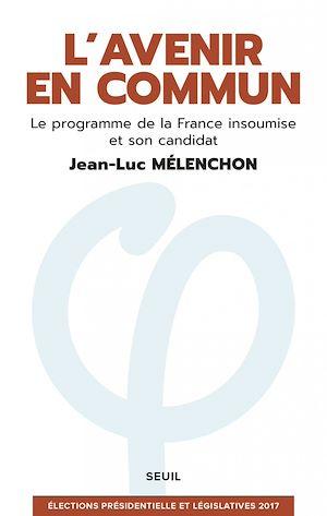 Téléchargez le livre :  L'avenir en commun. Le programme de la France insoumise et son candidat Jean-Luc Mélenchon