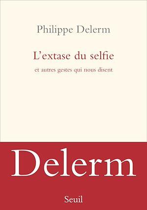 Téléchargez le livre :  L'extase du selfie et autres gestes qui nous disent