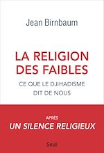 Télécharger le livre :  La religion des faibles - Ce que le djihadisme dit de nous