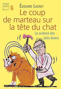 Télécharger le livre : Le Coup de marteau sur la tête du chat. La science des faits divers