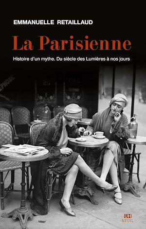 Téléchargez le livre :  La Parisienne. Histoire d'un mythe. Du siècle des Lumières à nos jours