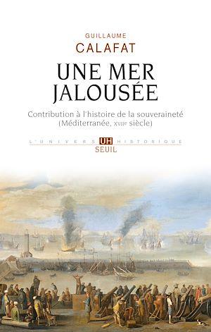 Téléchargez le livre :  Une mer jalousée - Contribution à l'histoire de la souveraineté (Méditerranée, XVIIe siècle)